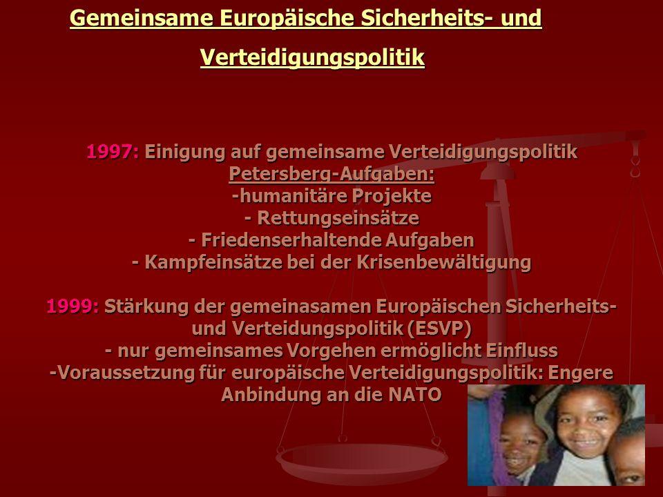 Gemeinsame Europäische Sicherheits- und Gemeinsame Europäische Sicherheits- und Verteidigungspolitik Verteidigungspolitik 1997: Einigung auf gemeinsam