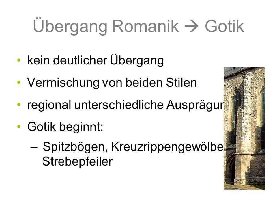 Übergang Romanik Gotik kein deutlicher Übergang Vermischung von beiden Stilen regional unterschiedliche Ausprägungen Gotik beginnt: – Spitzbögen, Kreu