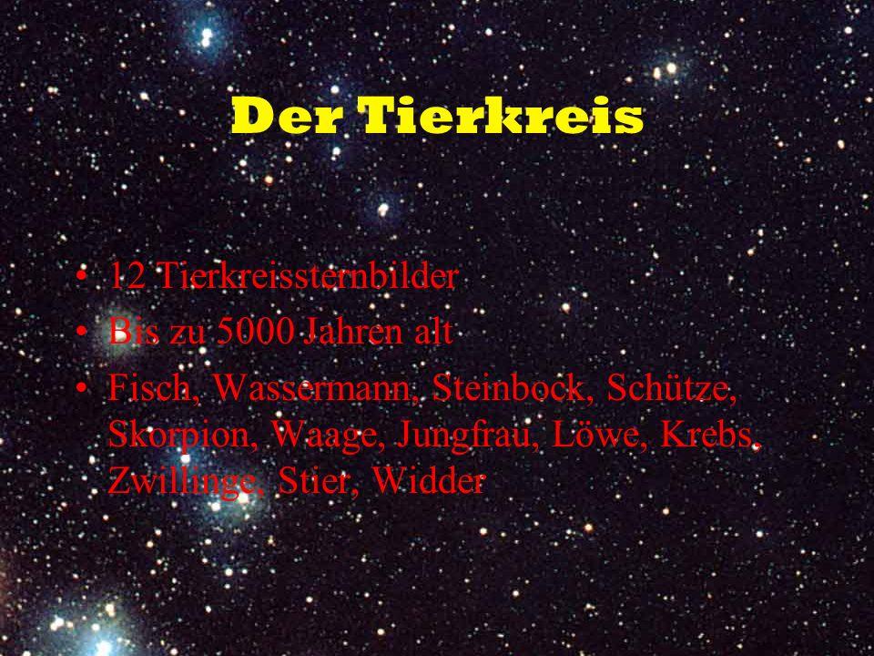 Der Tierkreis 12 Tierkreissternbilder Bis zu 5000 Jahren alt Fisch, Wassermann, Steinbock, Schütze, Skorpion, Waage, Jungfrau, Löwe, Krebs, Zwillinge,