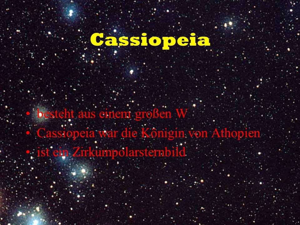 Cassiopeia besteht aus einem großen W Cassiopeia war die Königin von Athopien ist ein Zirkumpolarsternbild