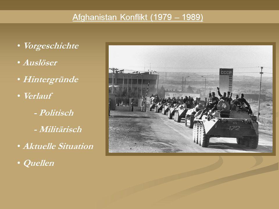 Afghanistan Konflikt (1979 – 1989) Vorgeschichte Auslöser Hintergründe Verlauf - Politisch - Militärisch Aktuelle Situation Quellen