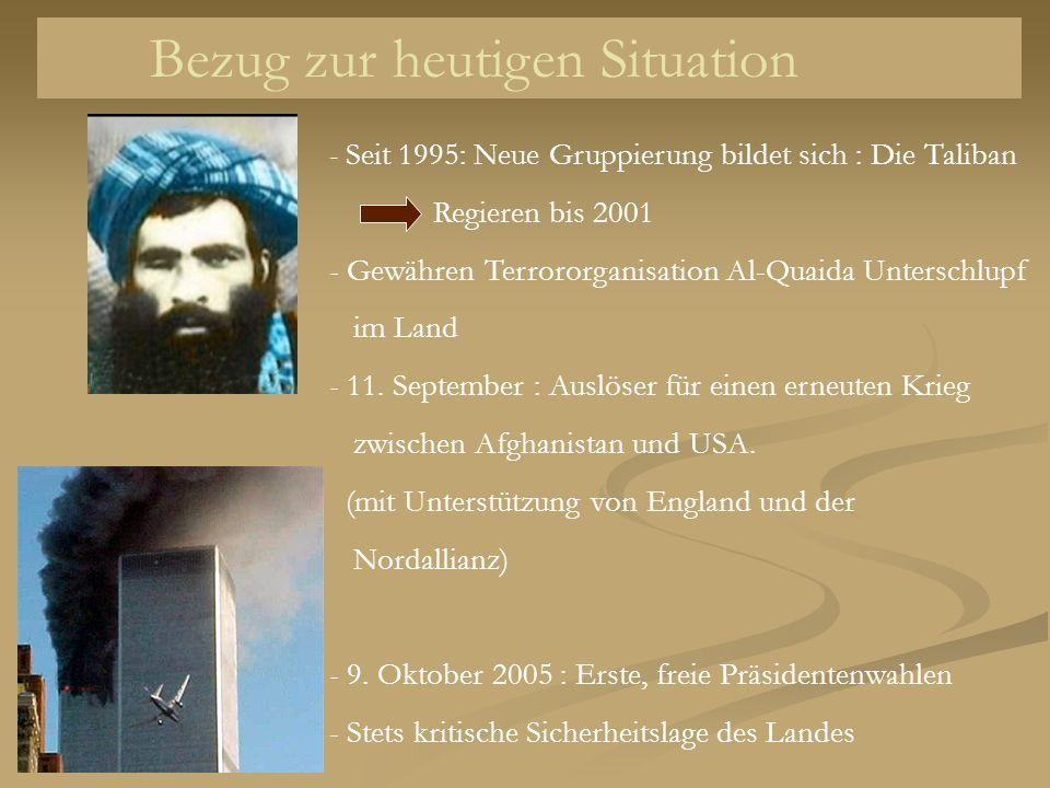 Bezug zur heutigen Situation - Seit 1995: Neue Gruppierung bildet sich : Die Taliban Regieren bis 2001 - Gewähren Terrororganisation Al-Quaida Untersc