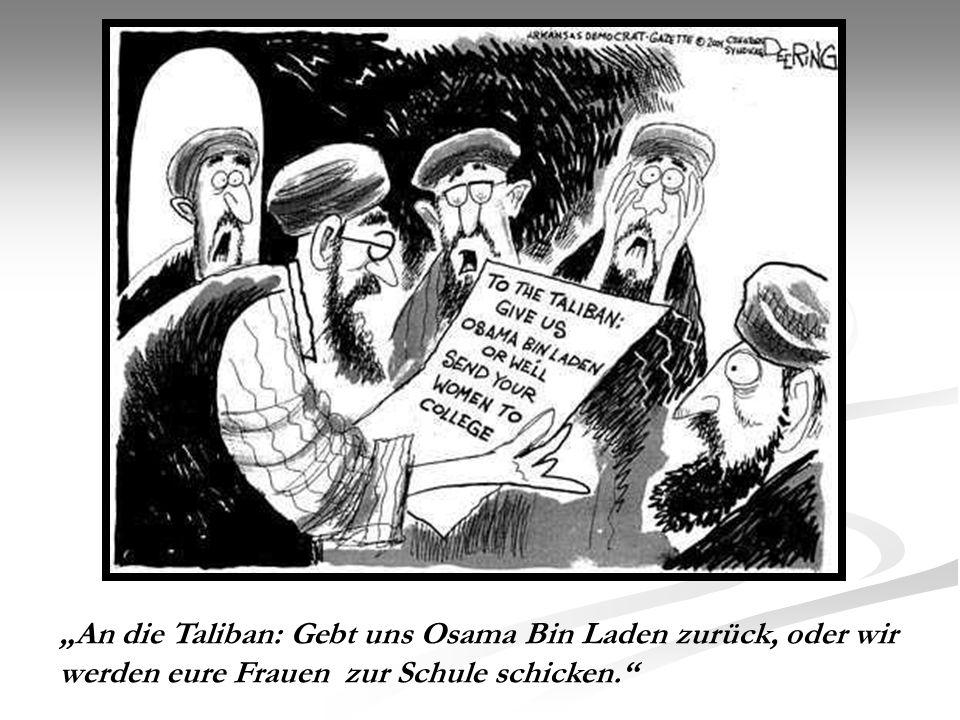 An die Taliban: Gebt uns Osama Bin Laden zurück, oder wir werden eure Frauen zur Schule schicken.