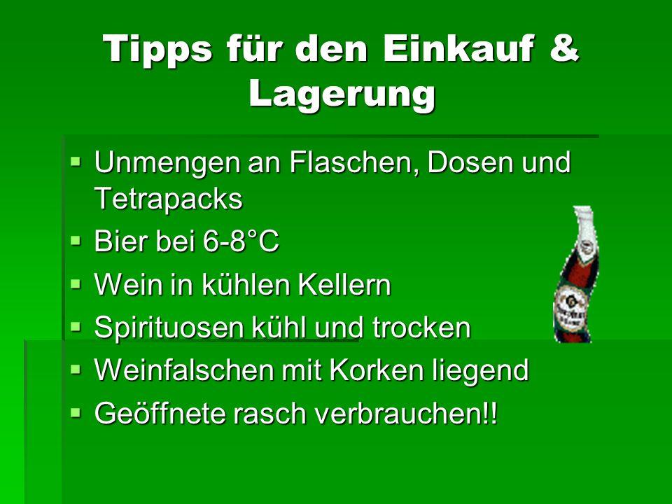 Tipps für den Einkauf & Lagerung Unmengen an Flaschen, Dosen und Tetrapacks Unmengen an Flaschen, Dosen und Tetrapacks Bier bei 6-8°C Bier bei 6-8°C W