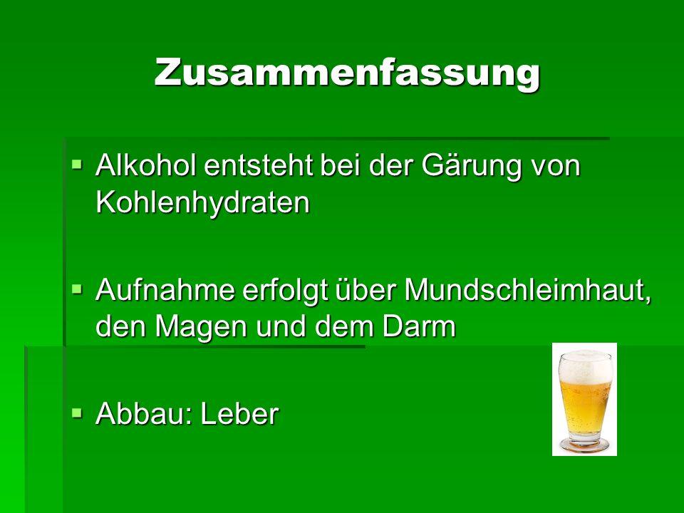 Zusammenfassung Alkohol entsteht bei der Gärung von Kohlenhydraten Alkohol entsteht bei der Gärung von Kohlenhydraten Aufnahme erfolgt über Mundschlei