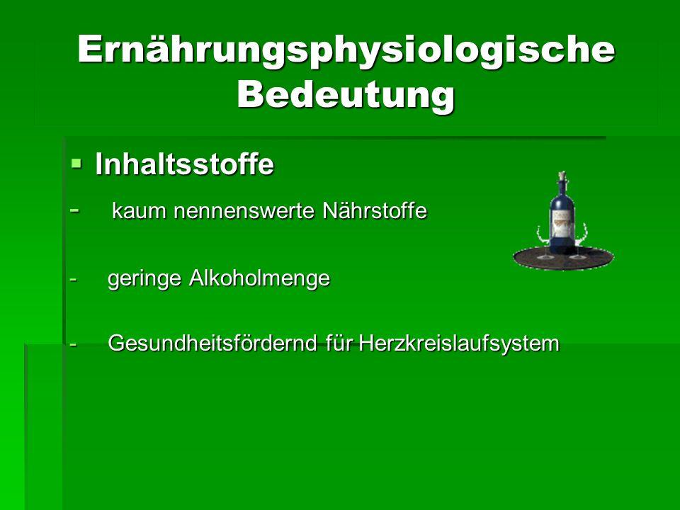 Ernährungsphysiologische Bedeutung Inhaltsstoffe Inhaltsstoffe - kaum nennenswerte Nährstoffe - geringe Alkoholmenge - Gesundheitsfördernd für Herzkre