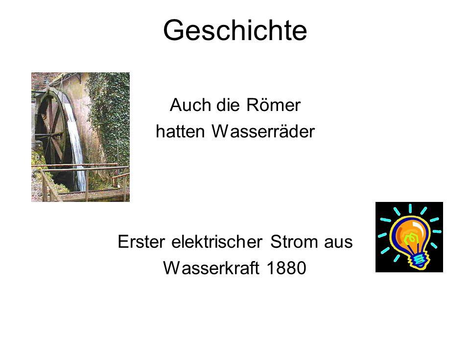 Geschichte Auch die Römer hatten Wasserräder Erster elektrischer Strom aus Wasserkraft 1880