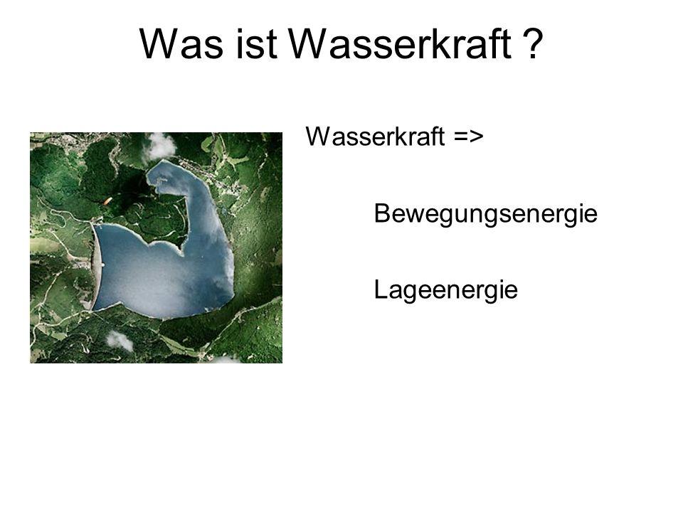 Was ist Wasserkraft ? Wasserkraft => Bewegungsenergie Lageenergie