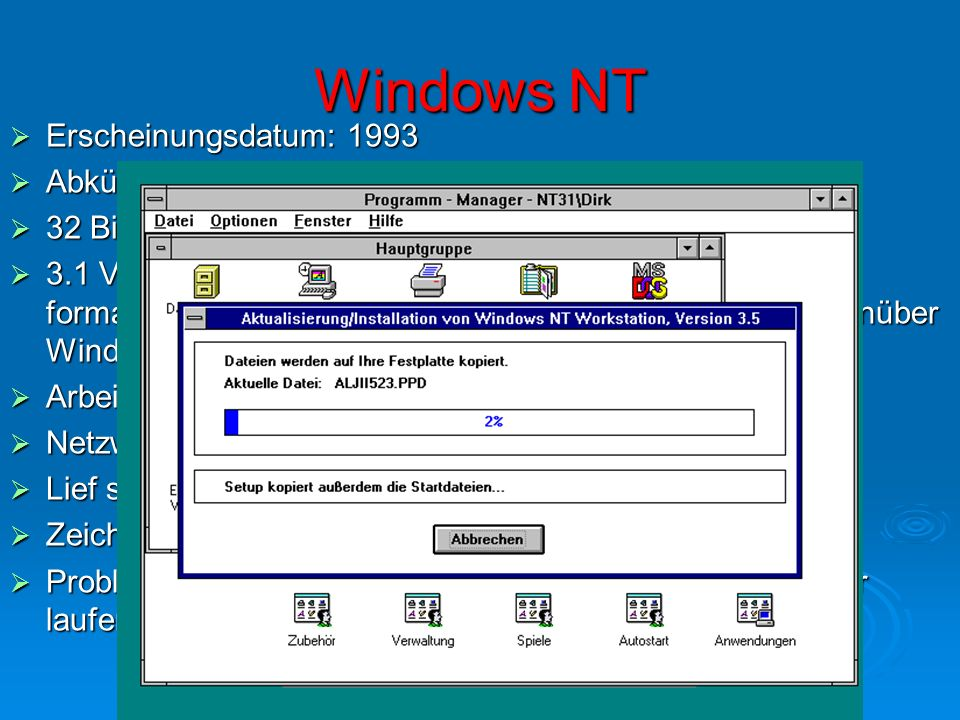Windows NT Erscheinungsdatum: 1993 Erscheinungsdatum: 1993 Abkürzung NT: New Technology Abkürzung NT: New Technology 32 Bit fähig mit preemtiven Multi