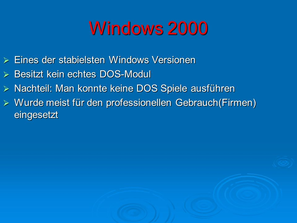 Windows 2000 Eines der stabielsten Windows Versionen Eines der stabielsten Windows Versionen Besitzt kein echtes DOS-Modul Besitzt kein echtes DOS-Mod