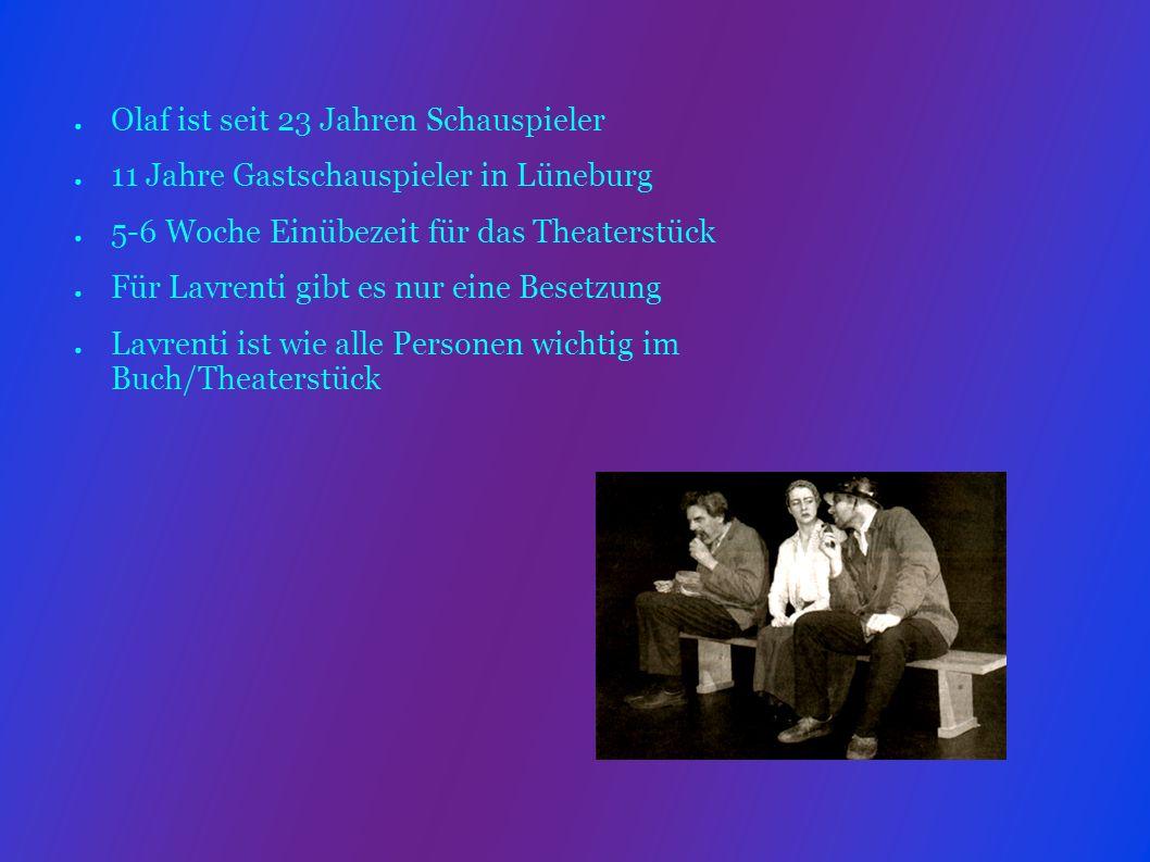 Lavrenti ist ein Guter und Lieber Charakter Lavrentis Leben ist von Angst bestimmt Lavrenti empfindet für Aniko und Grusche eine Art Liebe Olaf macht es total Spaß die Rolle zu spielen hatte großen Respekt davor Beim Stück hat er erst richtig erkannt wie toll BB ist