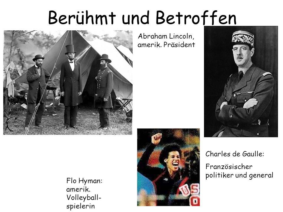 Berühmt und Betroffen Flo Hyman: amerik. Volleyball- spielerin Abraham Lincoln, amerik. Präsident Charles de Gaulle: Französischer politiker und gener
