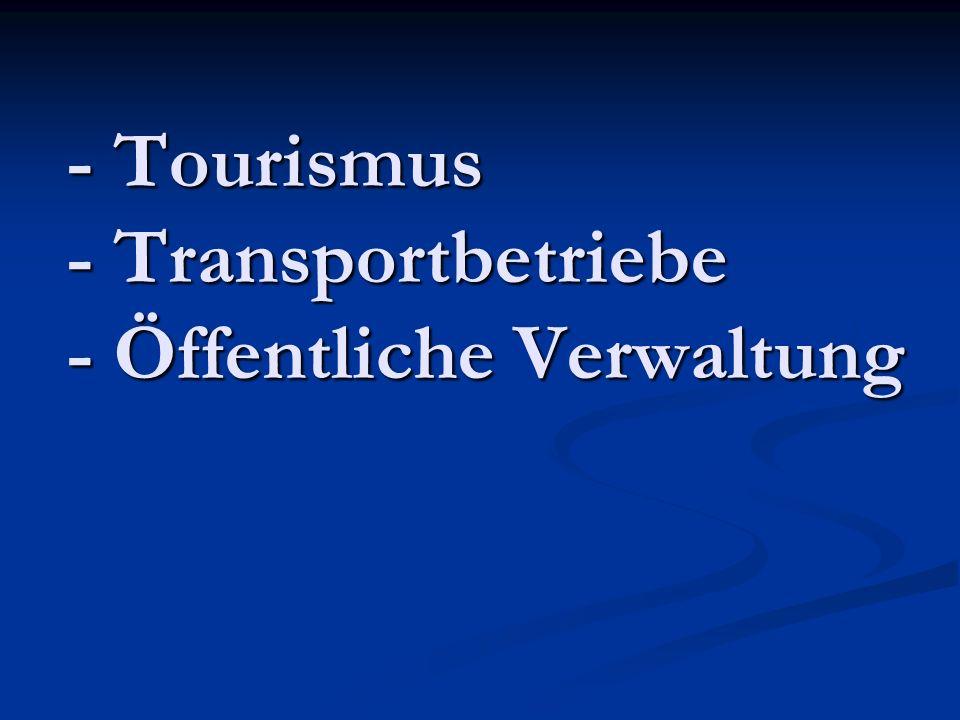 - Tourismus - Transportbetriebe - Öffentliche Verwaltung
