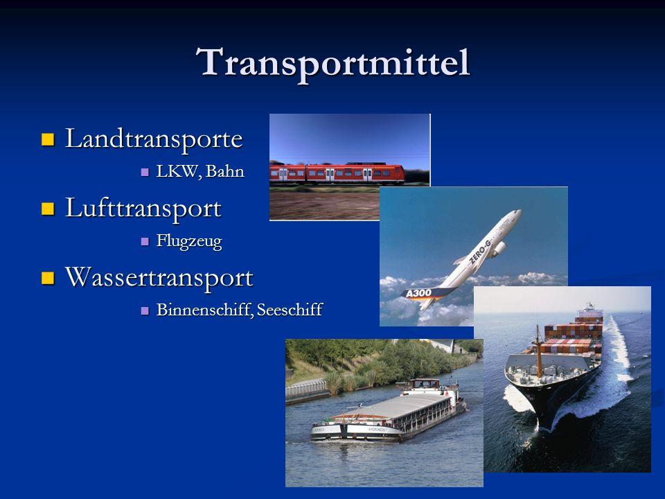 Transportmittel Landtransporte Landtransporte LKW, Bahn LKW, Bahn Lufttransport Lufttransport Flugzeug Flugzeug Wassertransport Wassertransport Binnen