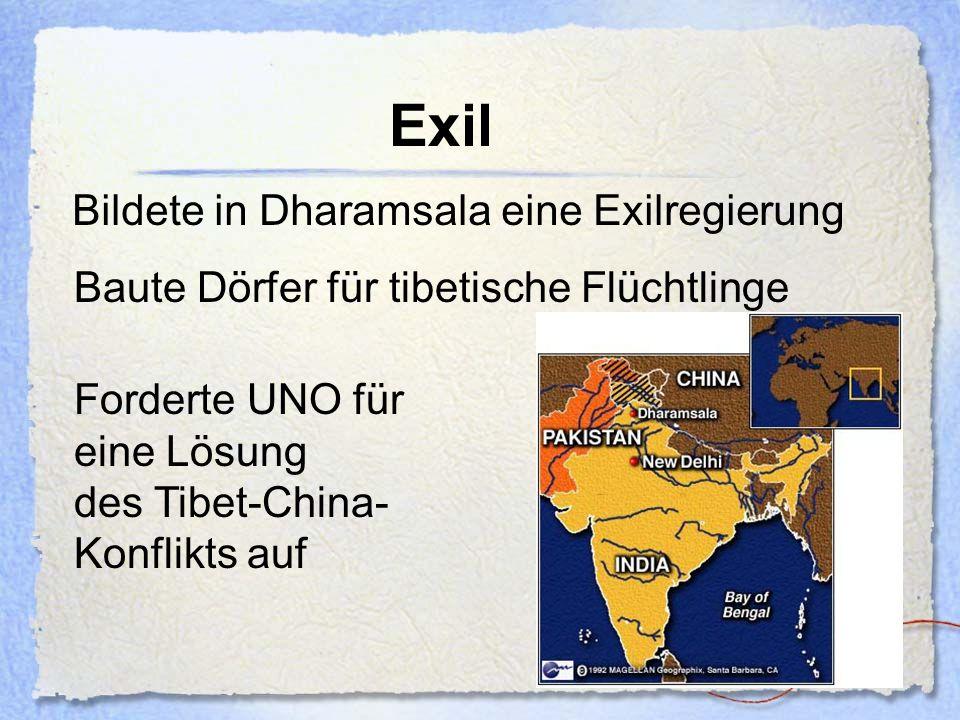 Exil Bildete in Dharamsala eine Exilregierung Baute Dörfer für tibetische Flüchtlinge Forderte UNO für eine Lösung des Tibet-China- Konflikts auf