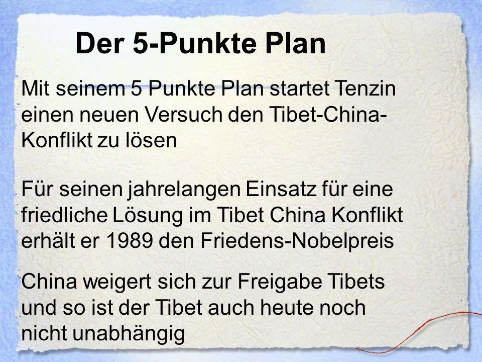 Der 5-Punkte Plan Mit seinem 5 Punkte Plan startet Tenzin einen neuen Versuch den Tibet-China- Konflikt zu lösen Für seinen jahrelangen Einsatz für ei