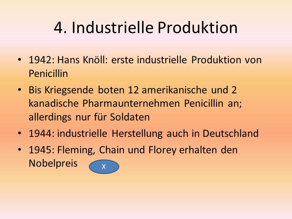 4. Industrielle Produktion 1942: Hans Knöll: erste industrielle Produktion von Penicillin Bis Kriegsende boten 12 amerikanische und 2 kanadische Pharm
