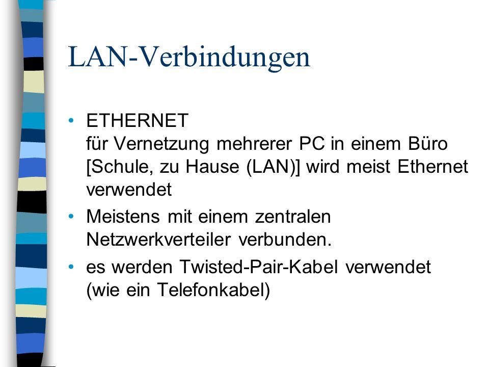 LAN-Verbindungen ETHERNET für Vernetzung mehrerer PC in einem Büro [Schule, zu Hause (LAN)] wird meist Ethernet verwendet Meistens mit einem zentralen Netzwerkverteiler verbunden.