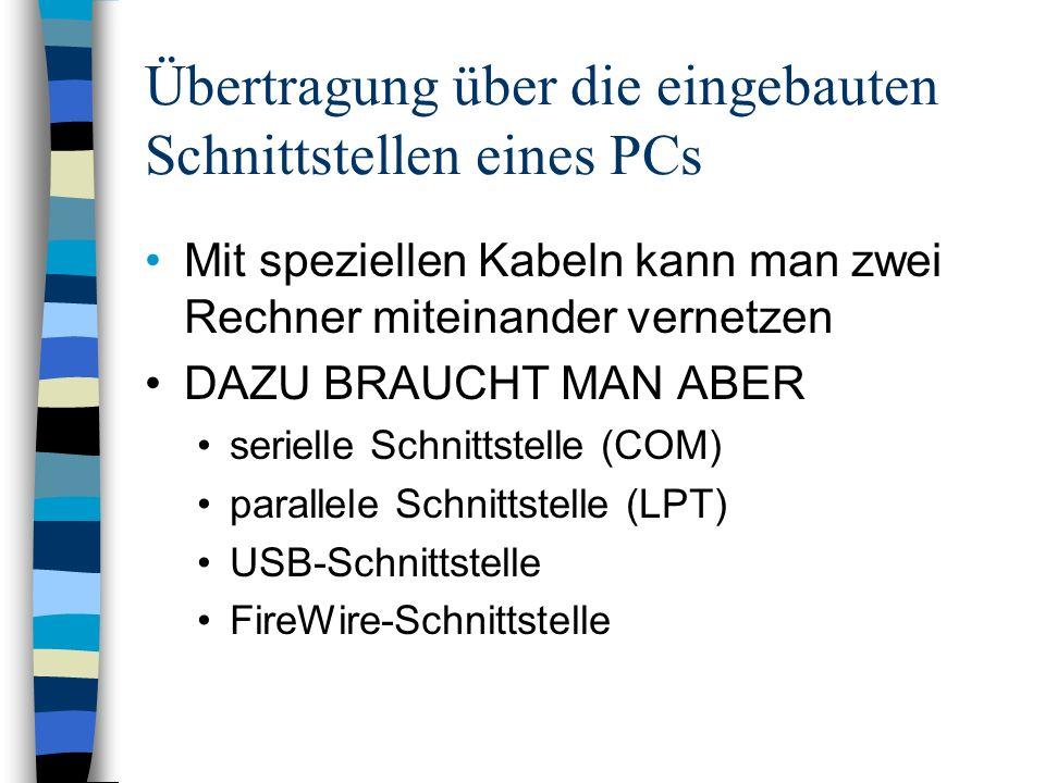 Übertragung über die eingebauten Schnittstellen eines PCs Mit speziellen Kabeln kann man zwei Rechner miteinander vernetzen DAZU BRAUCHT MAN ABER seri