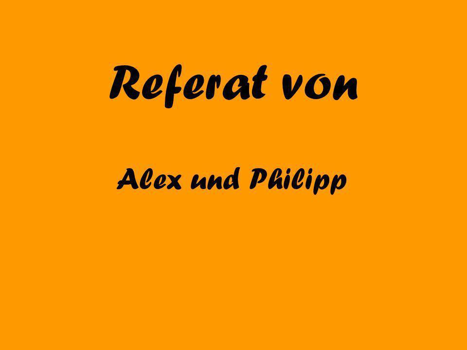 Referat von Alex und Philipp
