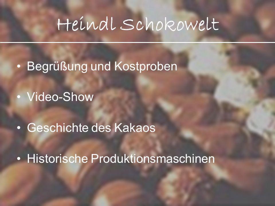 Heindl Schokowelt Begrüßung und Kostproben Video-Show Geschichte des Kakaos Historische Produktionsmaschinen