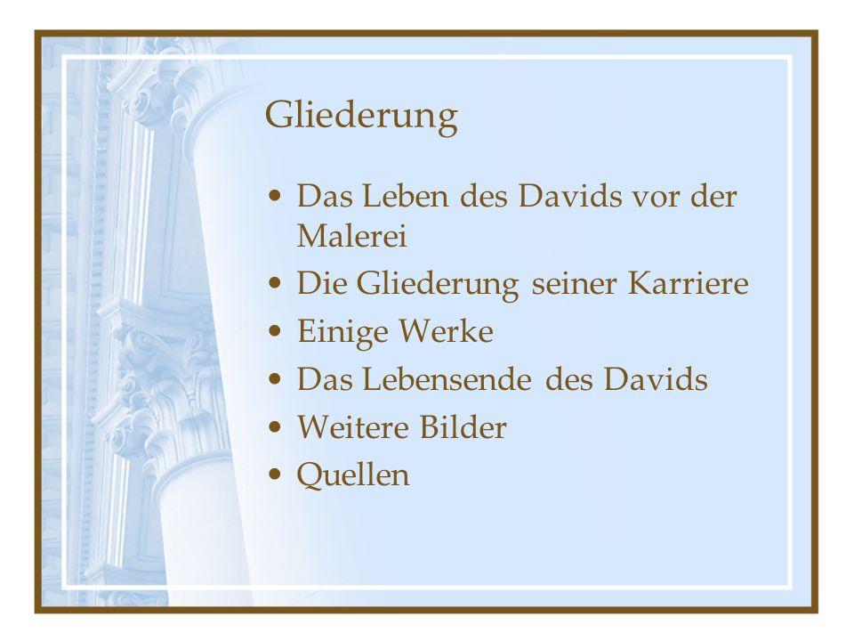 Leben des David´s Wurde am 30.08.1748 in Paris geboren Wurde später ein Schüler von Vien 1774 ging David mit seinem Lehrer nach Rom Hier folgte ein Studium der Antike 1781 zurück nach Paris