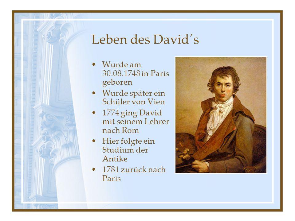 Leben des David´s Wurde am 30.08.1748 in Paris geboren Wurde später ein Schüler von Vien 1774 ging David mit seinem Lehrer nach Rom Hier folgte ein St