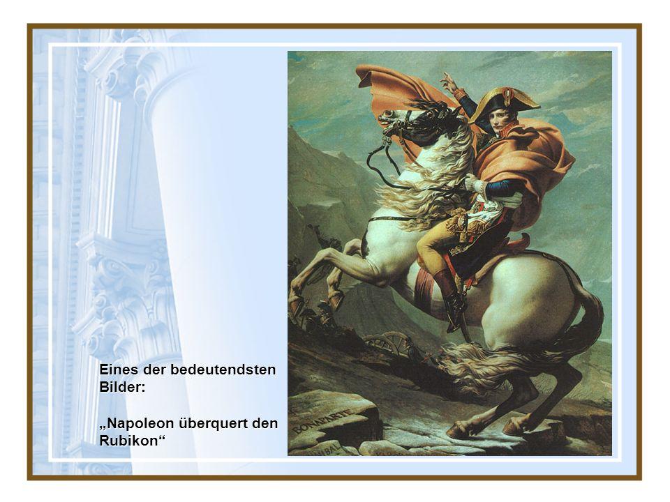 Eines der bedeutendsten Bilder: Napoleon überquert den Rubikon