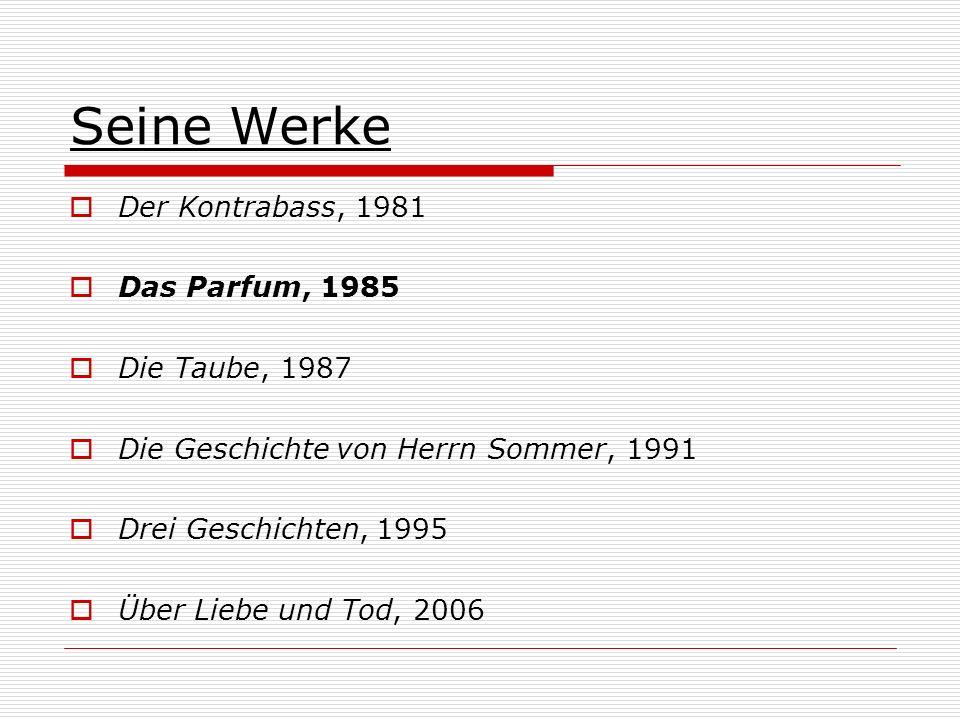 Seine Werke Der Kontrabass, 1981 Das Parfum, 1985 Die Taube, 1987 Die Geschichte von Herrn Sommer, 1991 Drei Geschichten, 1995 Über Liebe und Tod, 200