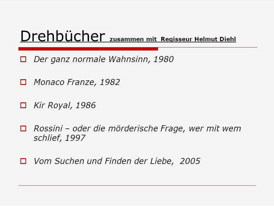 Drehbücher zusammen mit Regisseur Helmut Diehl Der ganz normale Wahnsinn, 1980 Monaco Franze, 1982 Kir Royal, 1986 Rossini – oder die mörderische Frag
