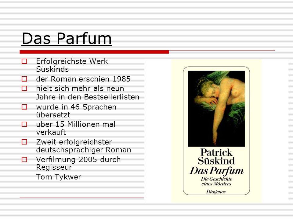 Das Parfum Erfolgreichste Werk Süskinds der Roman erschien 1985 hielt sich mehr als neun Jahre in den Bestsellerlisten wurde in 46 Sprachen übersetzt