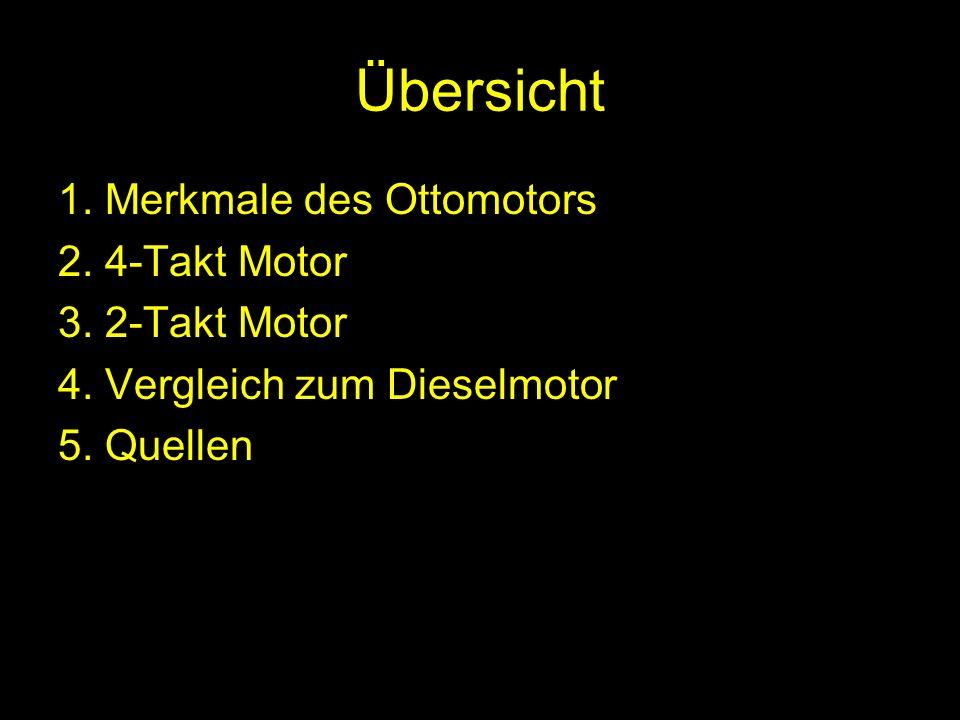 Übersicht 1. Merkmale des Ottomotors 2. 4-Takt Motor 3. 2-Takt Motor 4. Vergleich zum Dieselmotor 5. Quellen