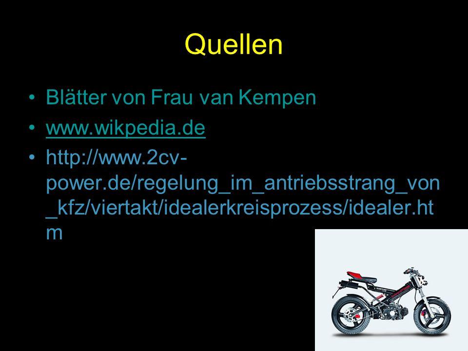 Quellen Blätter von Frau van Kempen www.wikpedia.de http://www.2cv- power.de/regelung_im_antriebsstrang_von _kfz/viertakt/idealerkreisprozess/idealer.