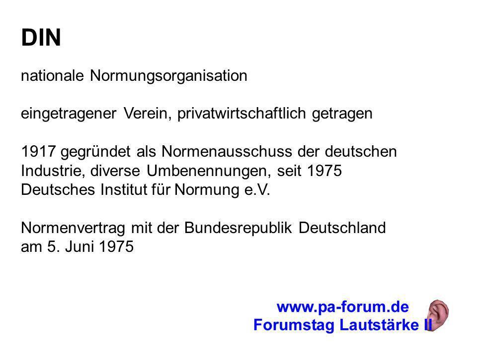 DIN nationale Normungsorganisation eingetragener Verein, privatwirtschaftlich getragen 1917 gegründet als Normenausschuss der deutschen Industrie, diverse Umbenennungen, seit 1975 Deutsches Institut für Normung e.V.