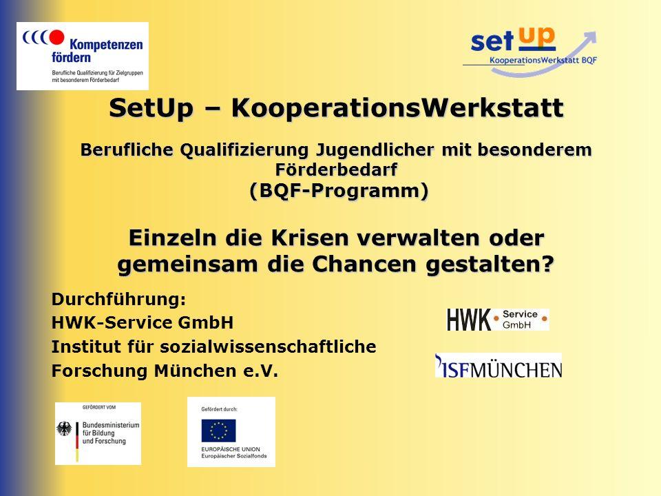 SetUp – KooperationsWerkstatt Berufliche Qualifizierung Jugendlicher mit besonderem Förderbedarf (BQF-Programm) Einzeln die Krisen verwalten oder gemeinsam die Chancen gestalten.