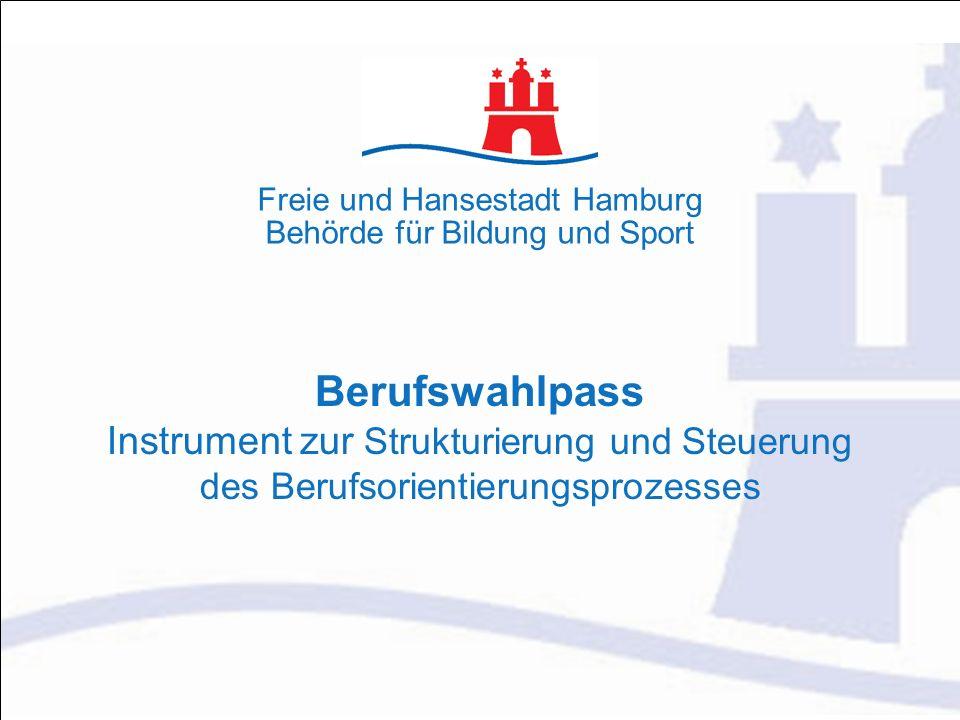 Berufswahlpass Instrument zur Strukturierung und Steuerung des Berufsorientierungsprozesses Freie und Hansestadt Hamburg Behörde für Bildung und Sport