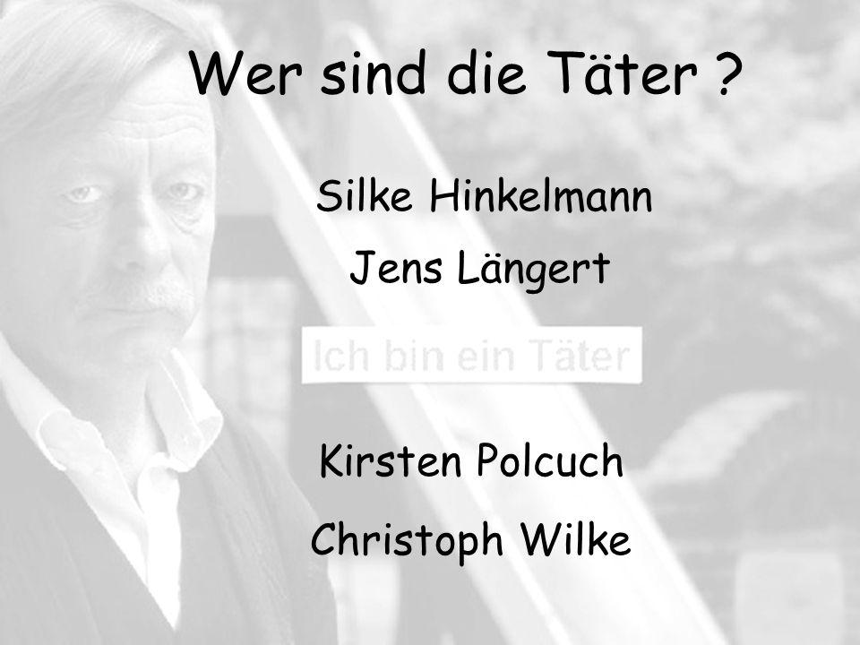 Silke Hinkelmann Jens Längert Kirsten Polcuch Christoph Wilke Wer sind die Täter ?