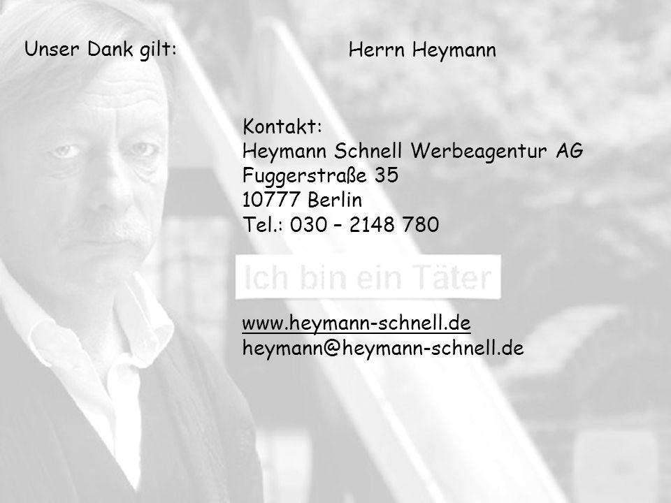 Unser Dank gilt: Herrn Heymann Kontakt: Heymann Schnell Werbeagentur AG Fuggerstraße 35 10777 Berlin Tel.: 030 – 2148 780 www.heymann-schnell.de heymann@heymann-schnell.de