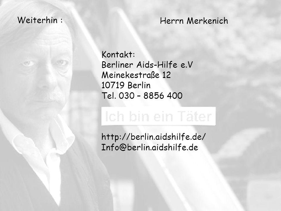 Weiterhin : Herrn Merkenich Kontakt: Berliner Aids-Hilfe e.V Meinekestraße 12 10719 Berlin Tel.