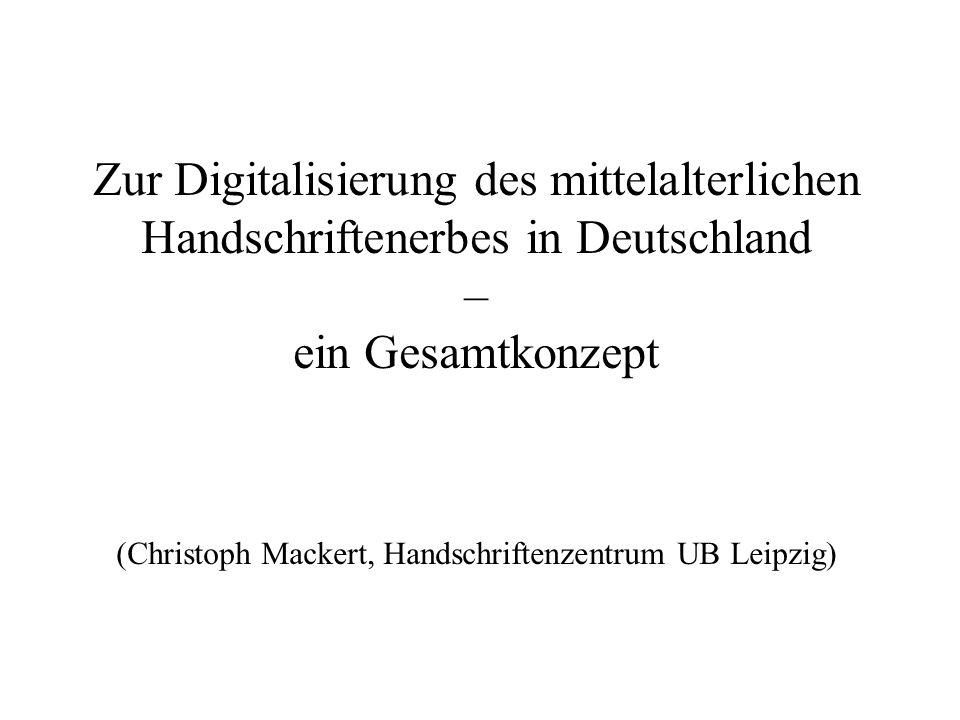 Zur Digitalisierung des mittelalterlichen Handschriftenerbes in Deutschland – ein Gesamtkonzept (Christoph Mackert, Handschriftenzentrum UB Leipzig)