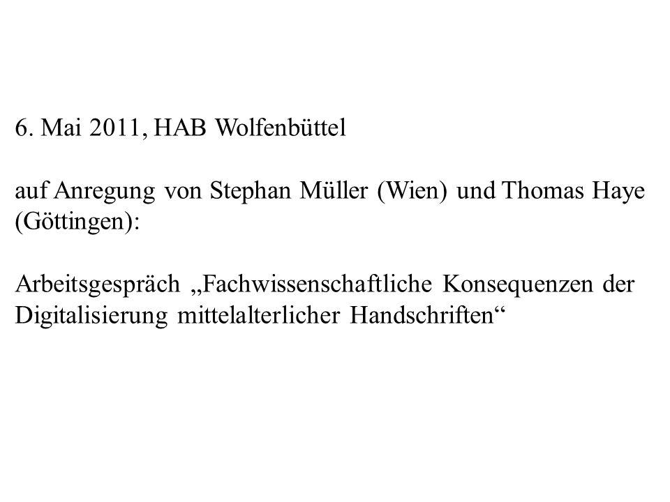 6. Mai 2011, HAB Wolfenbüttel auf Anregung von Stephan Müller (Wien) und Thomas Haye (Göttingen): Arbeitsgespräch Fachwissenschaftliche Konsequenzen d