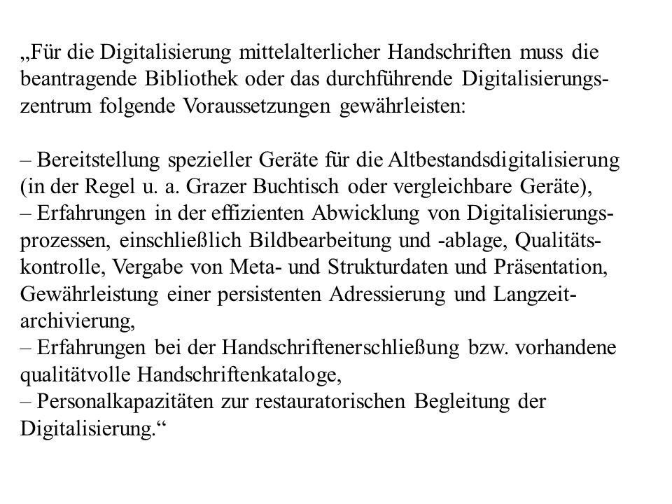 Für die Digitalisierung mittelalterlicher Handschriften muss die beantragende Bibliothek oder das durchführende Digitalisierungs- zentrum folgende Voraussetzungen gewährleisten: – Bereitstellung spezieller Geräte für die Altbestandsdigitalisierung (in der Regel u.