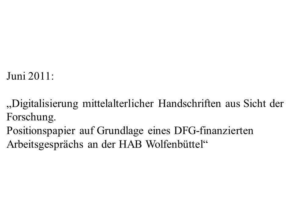 Juni 2011: Digitalisierung mittelalterlicher Handschriften aus Sicht der Forschung. Positionspapier auf Grundlage eines DFG-finanzierten Arbeitsgesprä