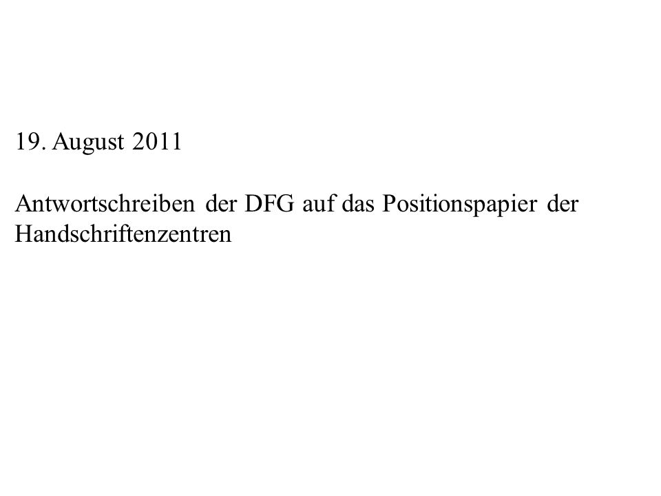 19. August 2011 Antwortschreiben der DFG auf das Positionspapier der Handschriftenzentren