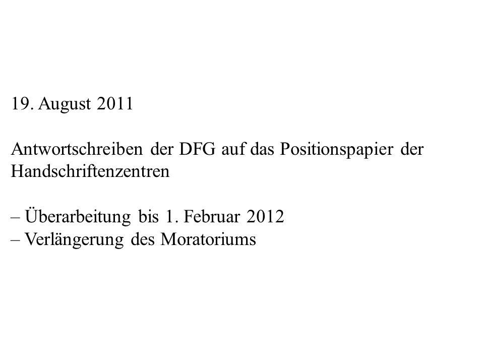 19. August 2011 Antwortschreiben der DFG auf das Positionspapier der Handschriftenzentren – Überarbeitung bis 1. Februar 2012 – Verlängerung des Morat