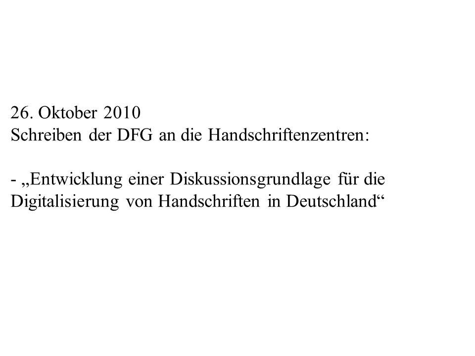 26. Oktober 2010 Schreiben der DFG an die Handschriftenzentren: - Entwicklung einer Diskussionsgrundlage für die Digitalisierung von Handschriften in
