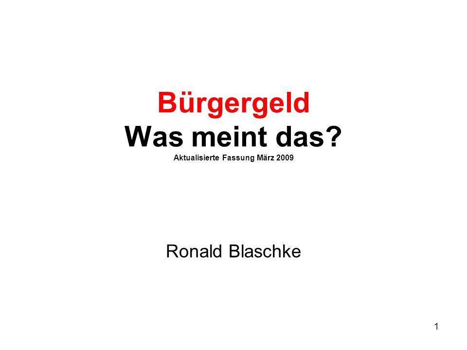 1 Bürgergeld Was meint das? Aktualisierte Fassung März 2009 Ronald Blaschke