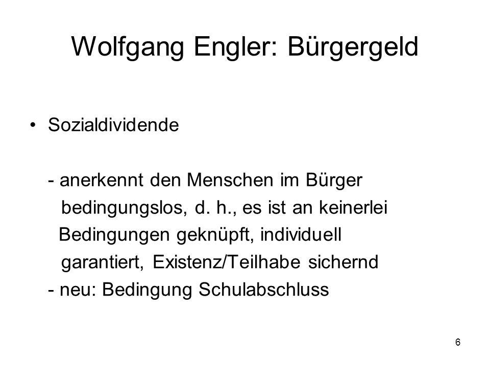 6 Wolfgang Engler: Bürgergeld Sozialdividende - anerkennt den Menschen im Bürger bedingungslos, d.