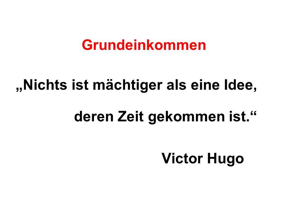 Grundeinkommen Nichts ist mächtiger als eine Idee, deren Zeit gekommen ist. Victor Hugo