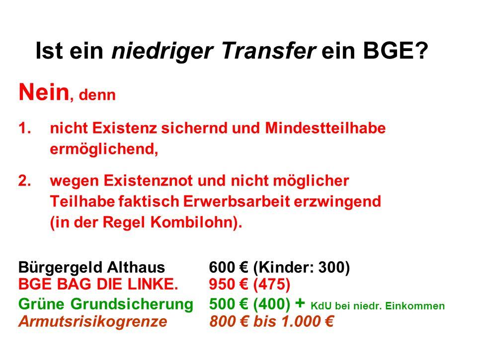 Ist ein niedriger Transfer ein BGE? Nein, denn 1.nicht Existenz sichernd und Mindestteilhabe ermöglichend, 2.wegen Existenznot und nicht möglicher Tei